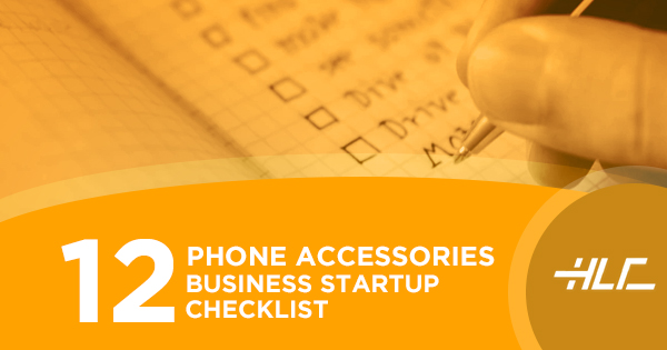 Phone Accessories Business Startup Checklist  Hlc Wholesale Blog