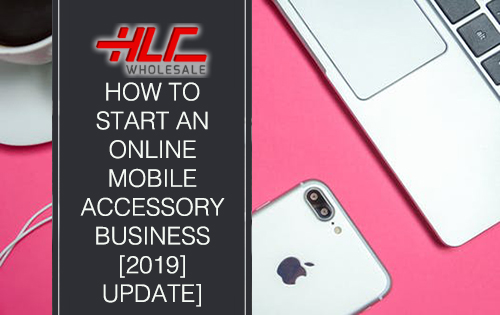 How to start an online mobile phone accessory business [2019 update]